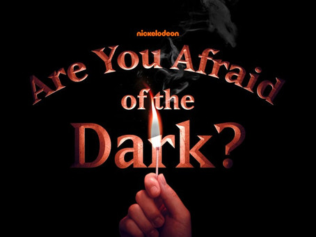 Everything I know I owe to Are You Afraid of the Dark?