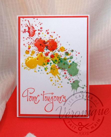 """Pour Toujours """"Eclats de couleurs"""" / Forever card"""