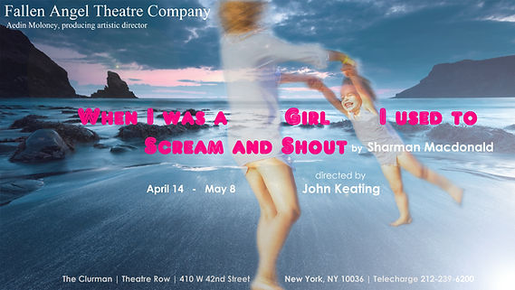 When I was a Girl I used to Scream and Shout by Sharman Macdonald. Off Broadway premiere production by Fallen Angel Theatre, New York, 2016