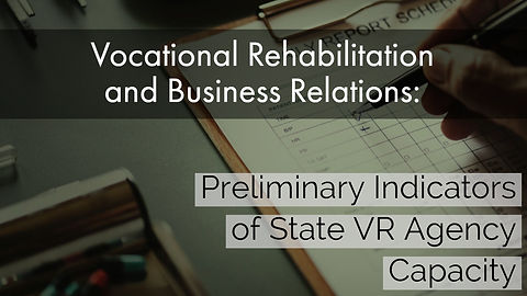 Vocational rehabilitation & business relations: preliminary indicators of state V.R. agency capacity