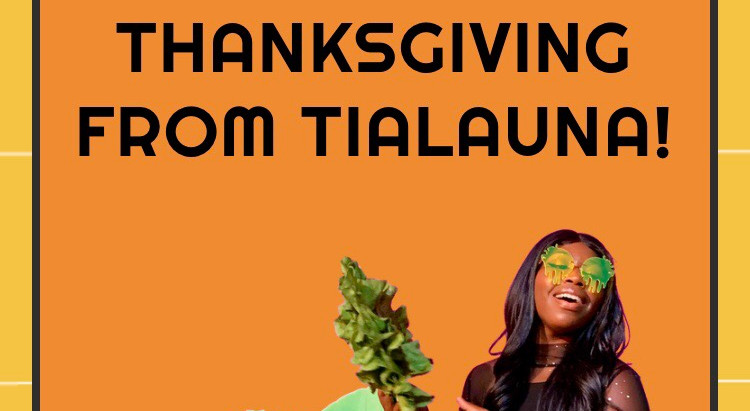 Happy Thanksgiving From Tialauna! Read new updates!