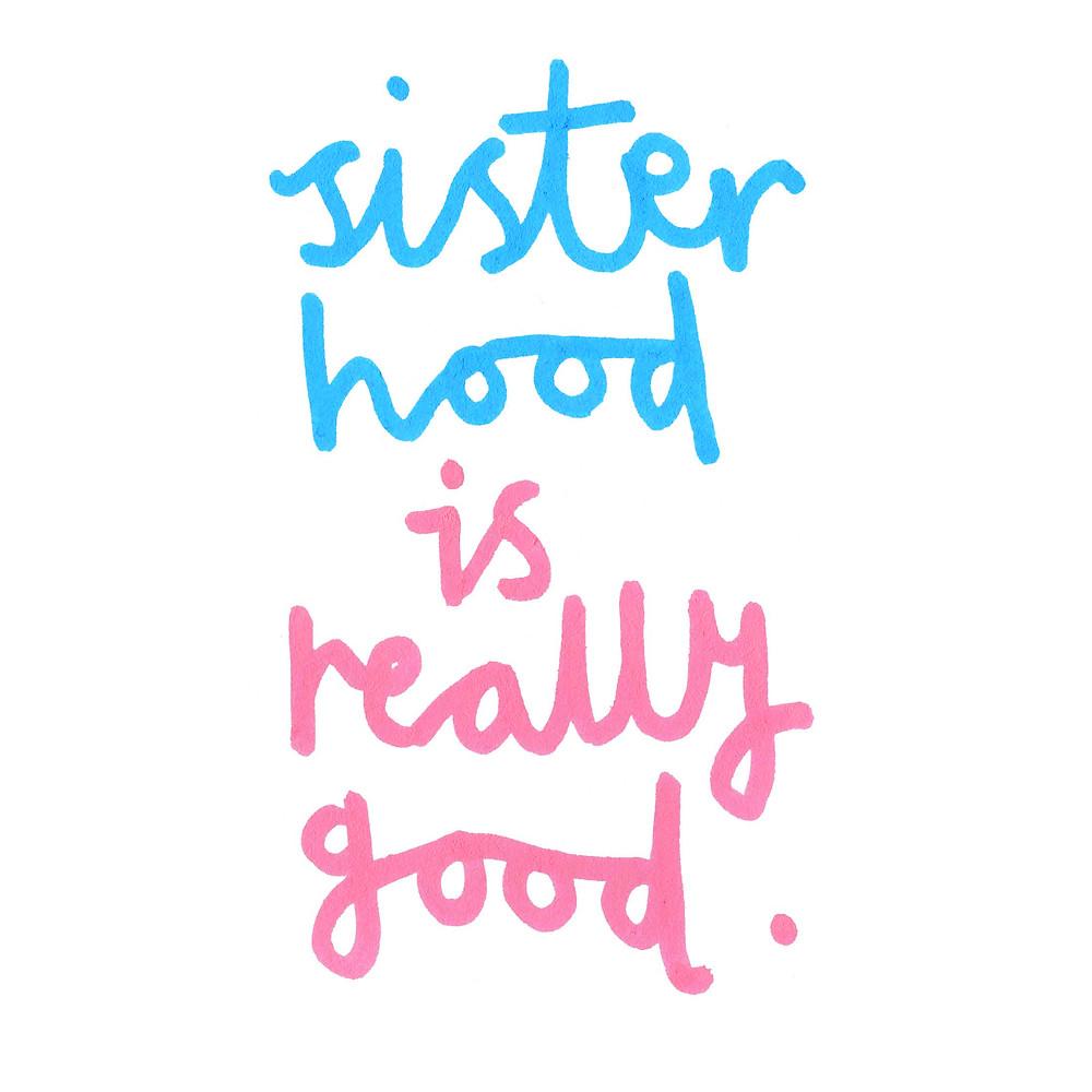Sisterhood is really good