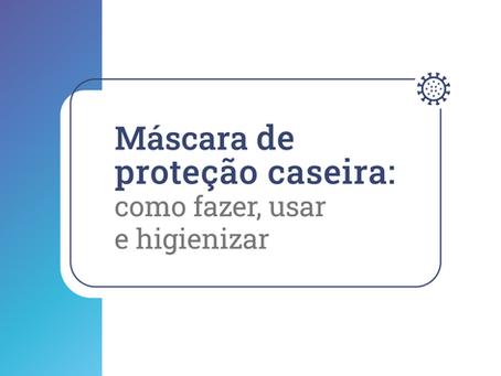 MÁSCARA DE PROTEÇÃO CASEIRA: COMO FAZER, USAR E HIGIENIZAR