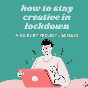 how to stay creative during lockdown!