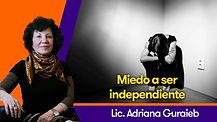 Miedo a ser independiente - Lic. Adriana Guraieb