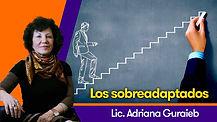 Los sobreadaptados - Lic. Adriana Guraieb