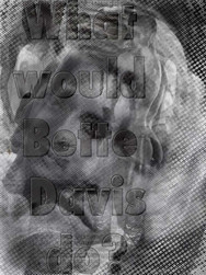 What would Bette David do?  Archival ink jet prints 2010