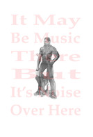 """It May Be Music There But It's Noise Over Here 13"""" x 19"""" Archival ink jet prints 2014"""
