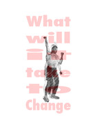 """What will it take to change 13"""" x 19"""" Archival ink jet prints 2016"""