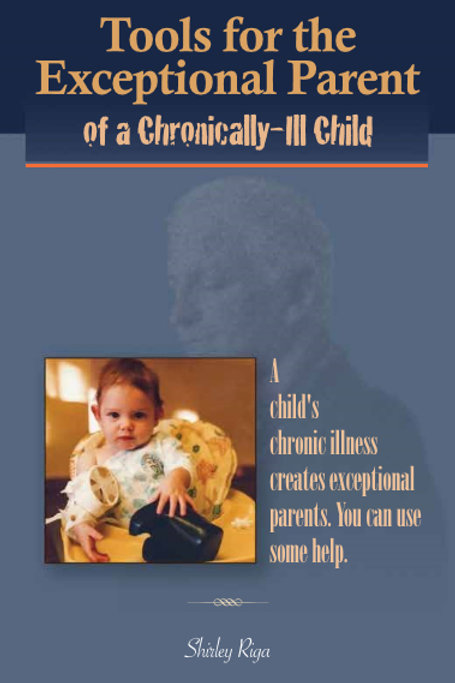TOOLS FOR THE EXCEPTIONAL PARENT OF A CHRONICALLY