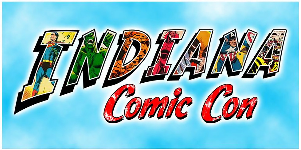Indiana Comic Con ( Dependent upon state of Covid-19 Pandemic )