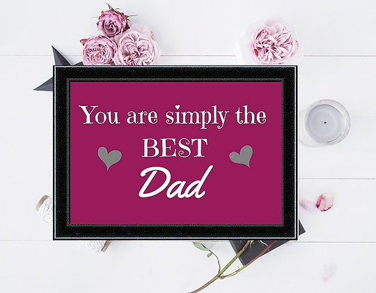 YOU ARE SIMPLY THE BEST DAD