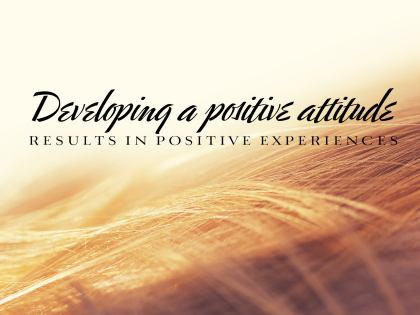 Developing a positive attitude results in ....
