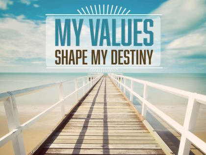 My values shape my destiny
