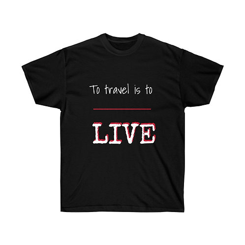 To travel is to live Unisex Ultra Cotton Tee