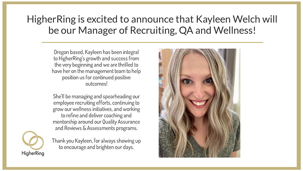 HigherRing is excited to welcome Kayleen Welch to this new strategic administrative role.  Her oversight of these important areas will help us quickly scale our operations for clients while fine-tuning agent expertise.