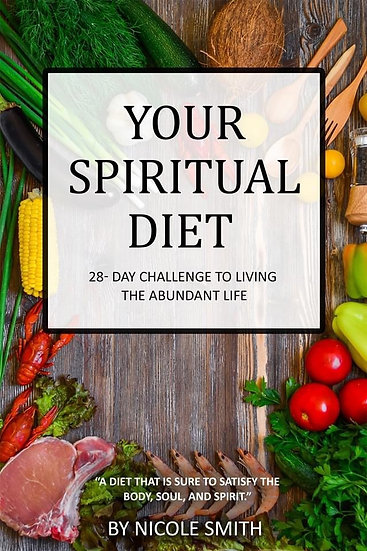 Your Spiritual Diet: 28 Day Challenge to Living the Abundant Life