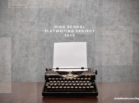 High School Playwriting Project Finalists + Semi-finalists | June 2020