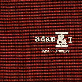 Adam & I - Back in Tennessee