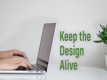 Keep the design Alive, not looking dead