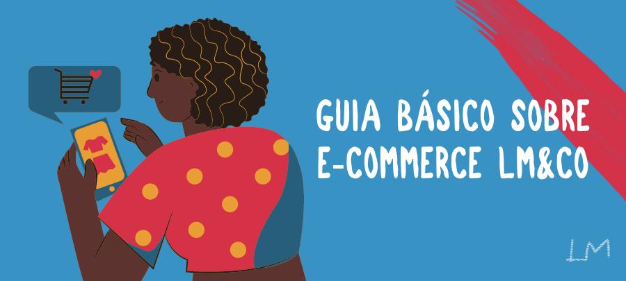 Banner com ilustração de uma mulher finalizando uma compra online e os dizeres: GUIA BÁSICO SOBRE E-COMMERCE LM&CO