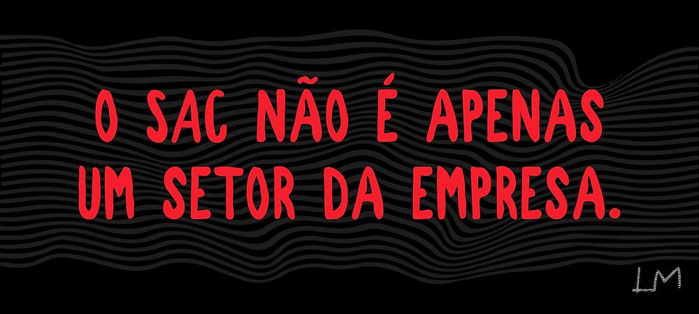 Montagem com fundo preto e letras vermelhas: O SAC NÃO É APENAS UM SETOR DA EMPRESA.