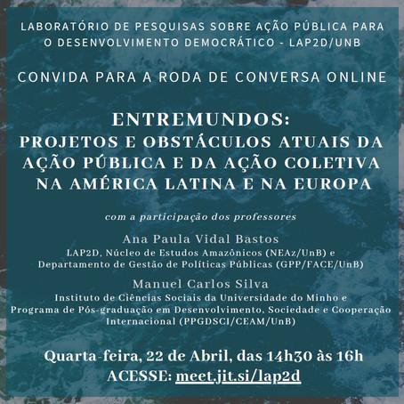 22/04 - 2a Roda de Conversa: Entremundos - projetos e obstáculos da ação pública e da ação coletiva