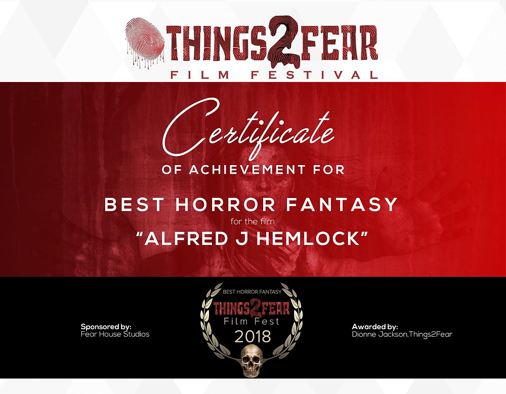 Things 2 Fear Film Festival Certificate of Achievement For Best Horror Fantasy for the film Alfred J Hemlock