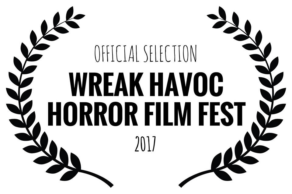 Official Selection Wreak Havoc Horror Film Fest 2017