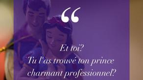 Et toi? Tu l'as trouvé ton prince charmant professionnel?