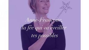 Anne-Françoise, la fée qui va éveiller tes possibles