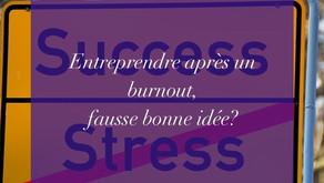 Entreprendre après un burnout, fausse bonne idée?
