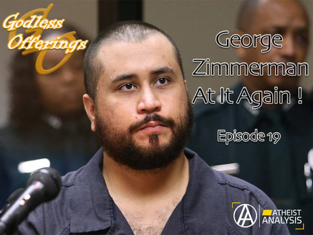 Godless Offering Ep 19: George Zimmerman Did It Again