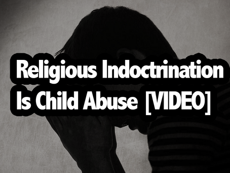Religious Indoctrination Is Child Abuse [VIDEO]
