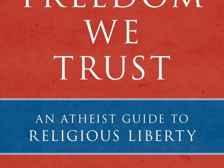 """In Freedom We Trust: An Atheist Guide to Religious Liberty"" Review and Ruminations"