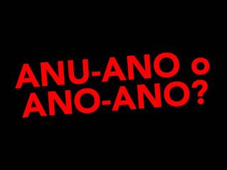 ANU-ANO OR ANO-ANO