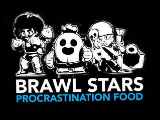 BRAWL STARS IS MY PROCRASTINATION FOOD