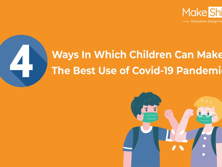4 Ways In Which Children Can Make The Best Use of Covid-19 Pandemic