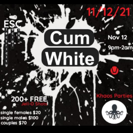 Cum White hosted by Khaos Krew