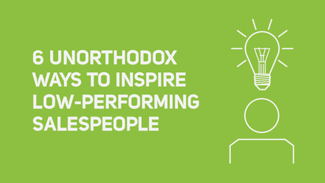 6 Unorthodox Ways to Inspire Low-Performing Salespeople