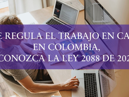 SE REGULA EL TRABAJO EN CASA EN COLOMBIA,CONOZCA LA LEY 2088 DE 2021