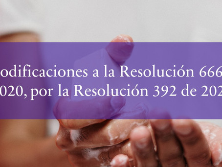 Modificaciones a la Resolución 666 de 2020, por la Resolución 392 de 2021.