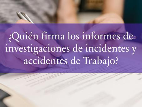 ¿Quién firma los informes de investigaciones de incidentes y accidentes de Trabajo?