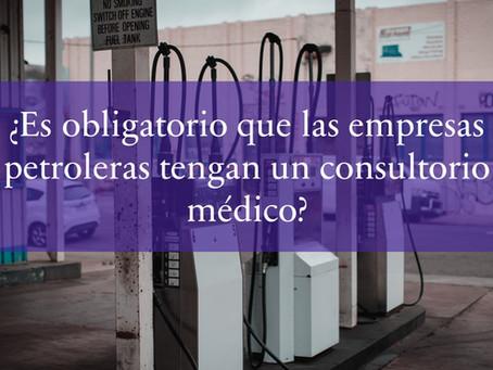 ¿Es obligatorio que las empresas petroleras tengan un consultorio médico?