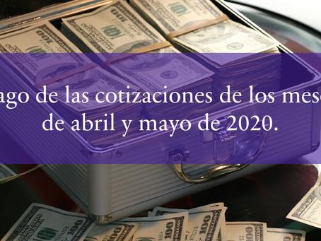 Pago de las cotizaciones de los meses de abril y mayo de 2020.