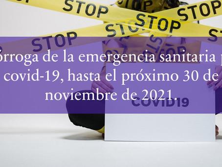 Prórroga de la emergencia sanitaria por covid-19, hasta el próximo 30 de noviembre de 2021.