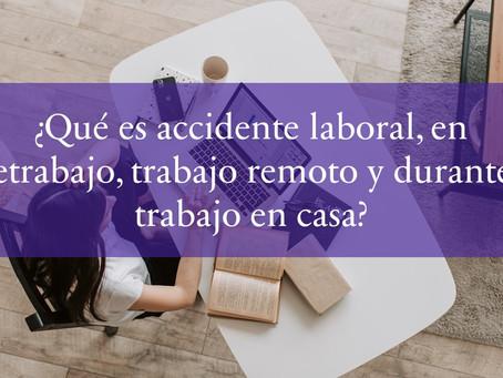 ¿Qué es accidente laboral, en teletrabajo, trabajo remoto y durante el trabajo en casa?