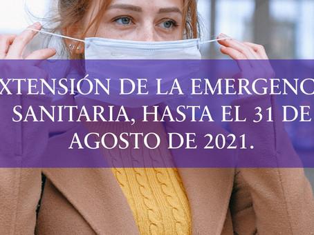 EXTENSIÓN DE LA EMERGENCIA SANITARIA, HASTA EL 31 DE AGOSTO DE 2021.