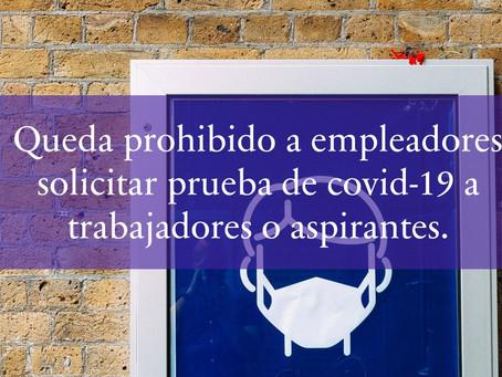 Queda prohibido a empleadores solicitar prueba de covid-19 a trabajadores o aspirantes.