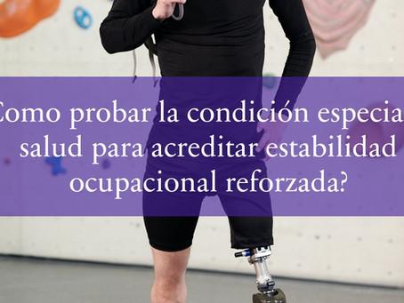 ¿ Como probar la condición especial de salud para acreditar estabilidad ocupacional reforzada?